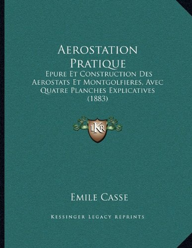 9781168010292: Aerostation Pratique: Epure Et Construction Des Aerostats Et Montgolfieres, Avec Quatre Planches Explicatives (1883) (French Edition)