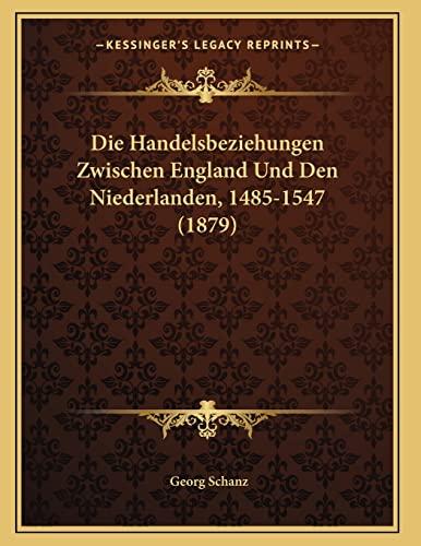 9781168010940: Die Handelsbeziehungen Zwischen England Und Den Niederlanden, 1485-1547 (1879) (German Edition)