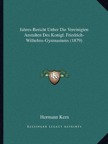 9781168012401: Jahres-Bericht Unber Die Vereinigten Anstalten Des Konigl. Friedrich-Wilhelms-Gymnasiums (1879) (German Edition)
