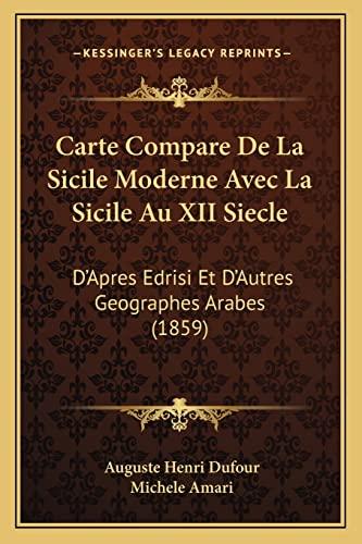 9781168015686: Carte Compare De La Sicile Moderne Avec La Sicile Au XII Siecle: D'Apres Edrisi Et D'Autres Geographes Arabes (1859) (French Edition)