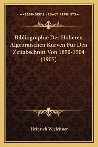 9781168016157: Bibliographie Der Hoheren Algebraischen Kurven Fur Den Zeitabschnitt Von 1890-1904 (1905) (German Edition)