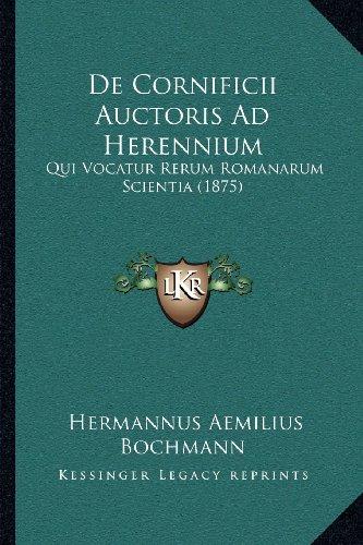 9781168019066: De Cornificii Auctoris Ad Herennium: Qui Vocatur Rerum Romanarum Scientia (1875) (Latin Edition)