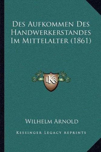 Des Aufkommen des Handwerkerstandes Im Mittelalter by Wilhelm Arnold 2010 Paperback - Wilhelm Arnold