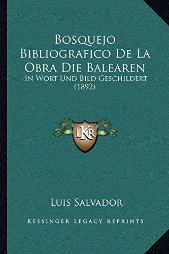 9781168022363: Bosquejo Bibliografico De La Obra Die Balearen: In Wort Und Bild Geschildert (1892) (Spanish Edition)