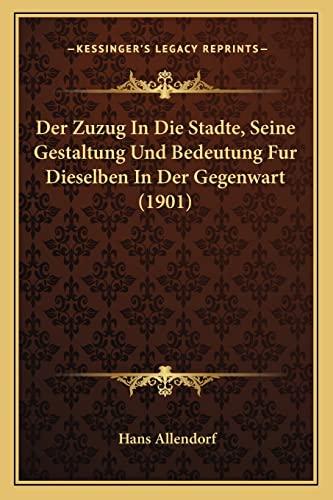 9781168022844: Der Zuzug In Die Stadte, Seine Gestaltung Und Bedeutung Fur Dieselben In Der Gegenwart (1901) (German Edition)