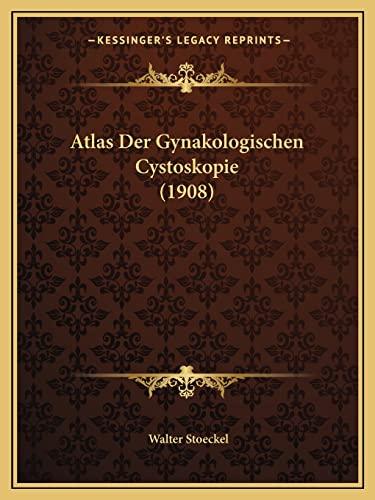 9781168025135: Atlas Der Gynakologischen Cystoskopie (1908)