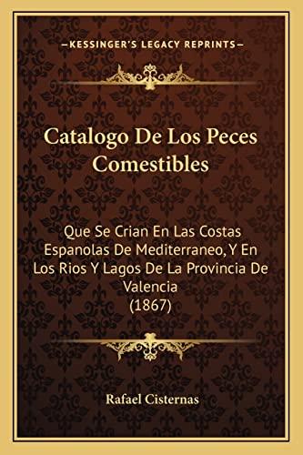 9781168027122: Catalogo de Los Peces Comestibles: Que Se Crian En Las Costas Espanolas de Mediterraneo, y En Los Rios y Lagos de La Provincia de Valencia (1867)