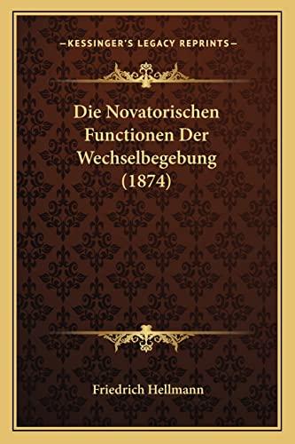 9781168027429: Die Novatorischen Functionen Der Wechselbegebung (1874) (German Edition)
