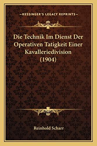9781168027443: Die Technik Im Dienst Der Operativen Tatigkeit Einer Kavalleriedivision (1904) (German Edition)