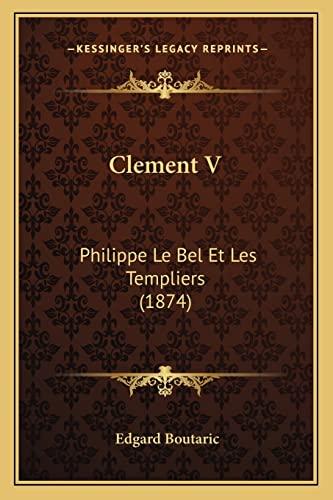 9781168029232: Clement V: Philippe Le Bel Et Les Templiers (1874)