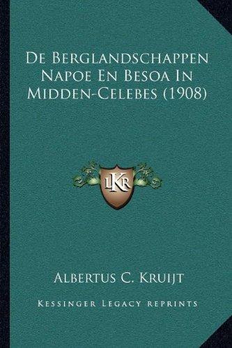 De Berglandschappen Napoe en Besoa in Midden-Celebes: Albertus C. Kruijt