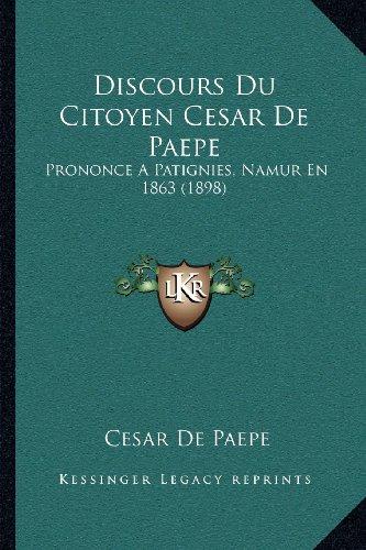 Discours Du Citoyen Cesar de Paepe: Prononce a Patignies, Namur En 1863 (1898) (Paperback) - Cesar De Paepe