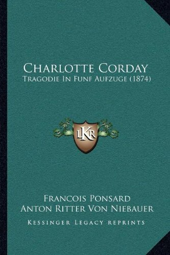 9781168034762: Charlotte Corday: Tragodie in Funf Aufzuge (1874)