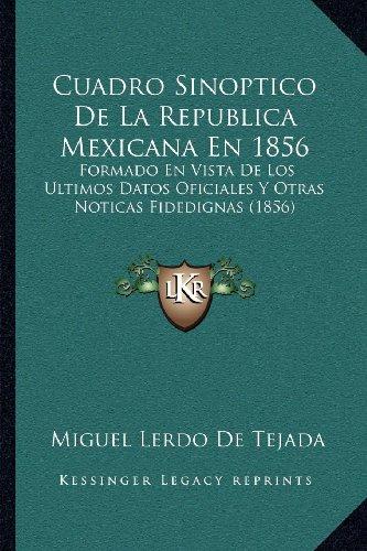 9781168036179: Cuadro Sinoptico de La Republica Mexicana En 1856: Formado En Vista de Los Ultimos Datos Oficiales y Otras Noticas Fidedignas (1856)