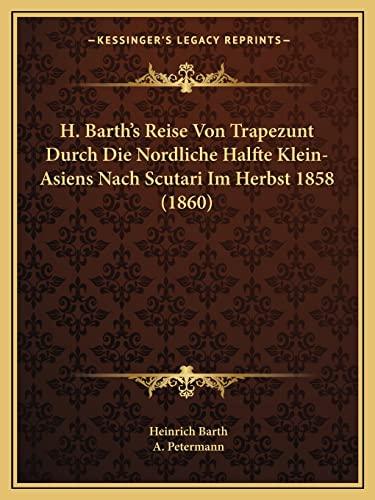 9781168040824: H. Barth's Reise Von Trapezunt Durch Die Nordliche Halfte Klein-Asiens Nach Scutari Im Herbst 1858 (1860) (German Edition)