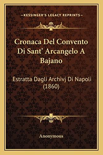 9781168041173: Cronaca Del Convento Di Sant' Arcangelo A Bajano: Estratta Dagli Archivj Di Napoli (1860) (Italian Edition)