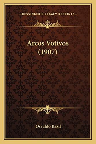 Arcos Votivos (1907) (Spanish Edition) Bazil, Osvaldo