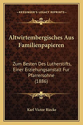 9781168044075: Altwirtembergisches Aus Familienpapieren: Zum Besten Des Lutherstifts, Einer Erziehungsanstalt Fur Pfarrersohne (1886)