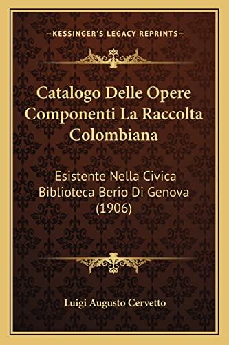9781168048486: Catalogo Delle Opere Componenti La Raccolta Colombiana: Esistente Nella Civica Biblioteca Berio Di Genova (1906)