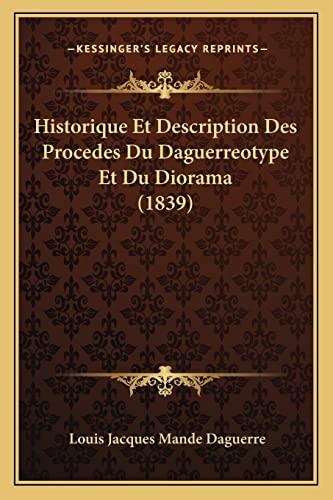 9781168049858: Historique Et Description Des Procedes Du Daguerreotype Et Du Diorama (1839) (French Edition)