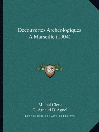 9781168050243: Decouvertes Archeologiques A Marseille (1904) (French Edition)