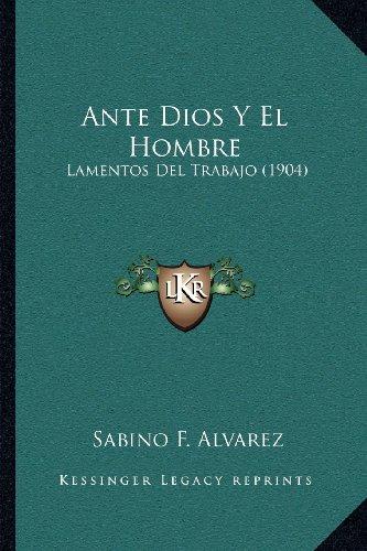 9781168052216: Ante Dios Y El Hombre: Lamentos Del Trabajo (1904) (Spanish Edition)