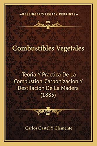 9781168052391: Combustibles Vegetales: Teoria y Practica de La Combustion, Carbonizacion y Destilacion de La Madera (1885)