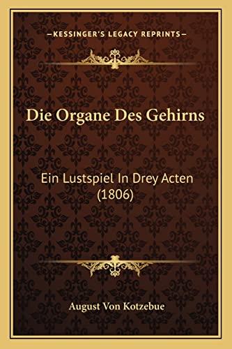 Die Organe Des Gehirns: Ein Lustspiel in Drey Acten (1806)