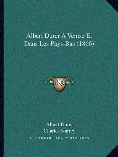 9781168056672: Albert Durer A Venise Et Dans Les Pays-Bas (1866) (French Edition)