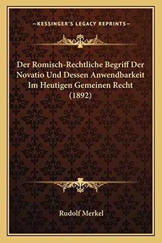 9781168058294: Der Romisch-Rechtliche Begriff Der Novatio Und Dessen Anwendbarkeit Im Heutigen Gemeinen Recht (1892) (German Edition)