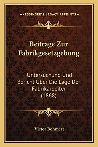 9781168060808: Beitrage Zur Fabrikgesetzgebung: Untersuchung Und Bericht Uber Die Lage Der Fabrikarbeiter (1868)