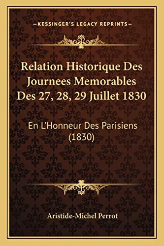 9781168062024: Relation Historique Des Journees Memorables Des 27, 28, 29 Juillet 1830: En L'Honneur Des Parisiens (1830)