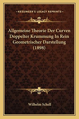 9781168064547: Allgemeine Theorie Der Curven Doppelter Krummung In Rein Geometrischer Darstellung (1898) (German Edition)