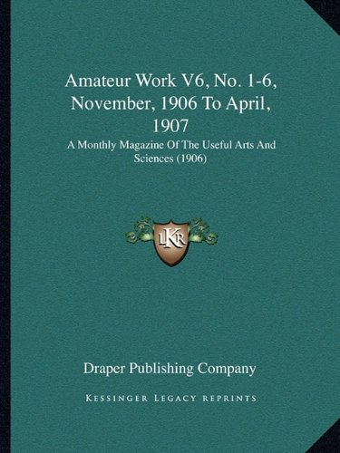9781168068675: Amateur Work V6, No. 1-6, November, 1906 To April, 1907: A Monthly Magazine Of The Useful Arts And Sciences (1906)