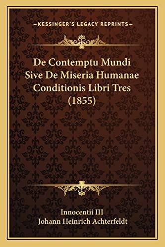 9781168068934: de Contemptu Mundi Sive de Miseria Humanae Conditionis Libri Tres (1855)
