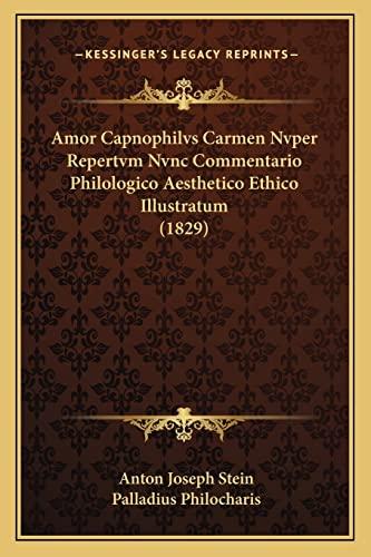 9781168070500: Amor Capnophilvs Carmen Nvper Repertvm Nvnc Commentario Philologico Aesthetico Ethico Illustratum (1829) (Latin Edition)