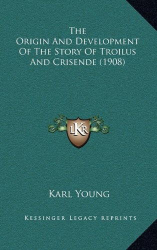 9781168073457: The Origin And Development Of The Story Of Troilus And Crisende (1908)