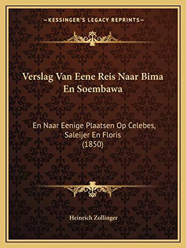 9781168075291: Verslag Van Eene Reis Naar Bima En Soembawa: En Naar Eenige Plaatsen Op Celebes, Saleijer En Floris (1850) (Dutch Edition)