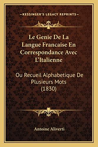 9781168076489: Le Genie De La Langue Francaise En Correspondance Avec L'Italienne: Ou Recueil Alphabetique De Plusieurs Mots (1830) (French Edition)