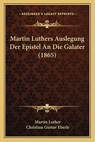 9781168077301: Martin Luthers Auslegung Der Epistel An Die Galater (1865) (German Edition)
