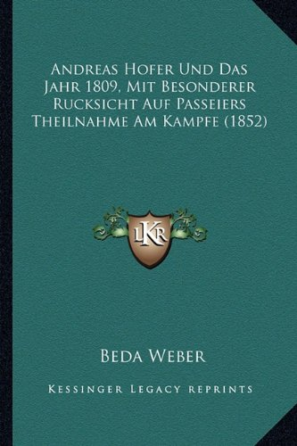 9781168077844: Andreas Hofer Und Das Jahr 1809, Mit Besonderer Rucksicht Auf Passeiers Theilnahme Am Kampfe (1852)