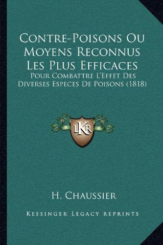 9781168078117: Contre-Poisons Ou Moyens Reconnus Les Plus Efficaces: Pour Combattre L'Effet Des Diverses Especes De Poisons (1818) (French Edition)
