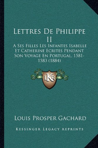 Lettres De Philippe II: A Ses Filles