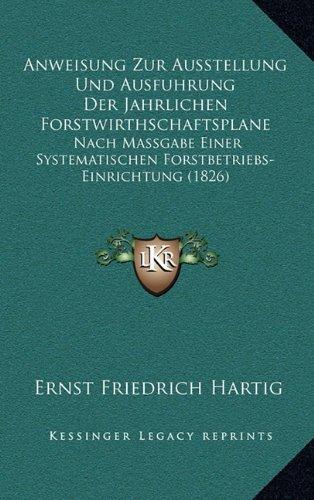 9781168083524: Anweisung Zur Ausstellung Und Ausfuhrung Der Jahrlichen Forstwirthschaftsplane: Nach Massgabe Einer Systematischen Forstbetriebs-Einrichtung (1826) (German Edition)