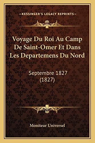 9781168084675: Voyage Du Roi Au Camp de Saint-Omer Et Dans Les Departemens Du Nord: Septembre 1827 (1827)