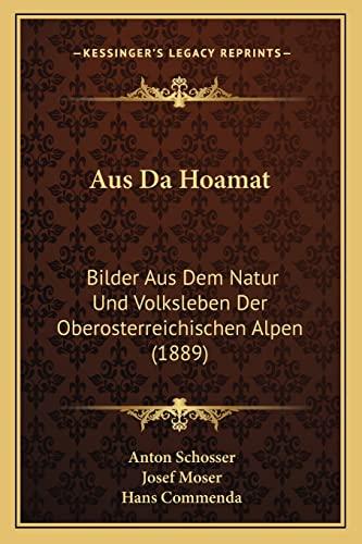 9781168084866: Aus Da Hoamat: Bilder Aus Dem Natur Und Volksleben Der Oberosterreichischen Alpen (1889) (German Edition)