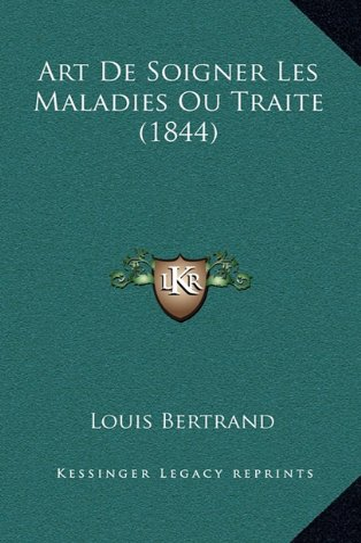 9781168085955: Art De Soigner Les Maladies Ou Traite (1844) (French Edition)