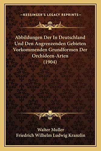 9781168090034: Abbildungen Der In Deutschland Und Den Angrenzenden Gebieten Vorkommenden Grundformen Der Orchideen-Arten (1904) (German Edition)