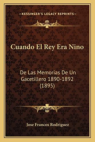 9781168090706: Cuando El Rey Era Nino: De Las Memorias De Un Gacetillero 1890-1892 (1895) (Spanish Edition)
