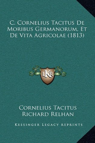 9781168092458: C. Cornelius Tacitus de Moribus Germanorum, Et de Vita Agricolae (1813)